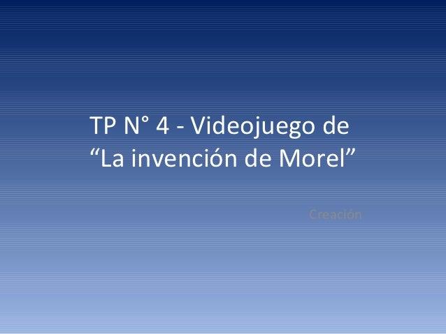 """TP N° 4 - Videojuego de""""La invención de Morel""""                  Creación"""