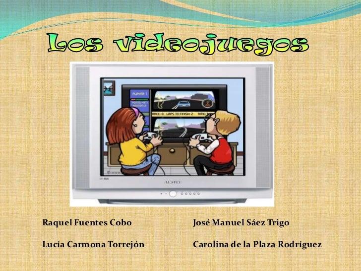 Los videojuegos<br />Raquel Fuentes Cobo<br />Lucía Carmona Torrejón<br />José Manuel Sáez Trigo<br />Carolina de la Plaza...