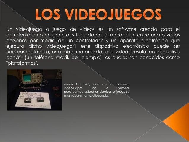 Un videojuego o juego de vídeos es un software creado para elentretenimiento en general y basado en la interacción entre u...