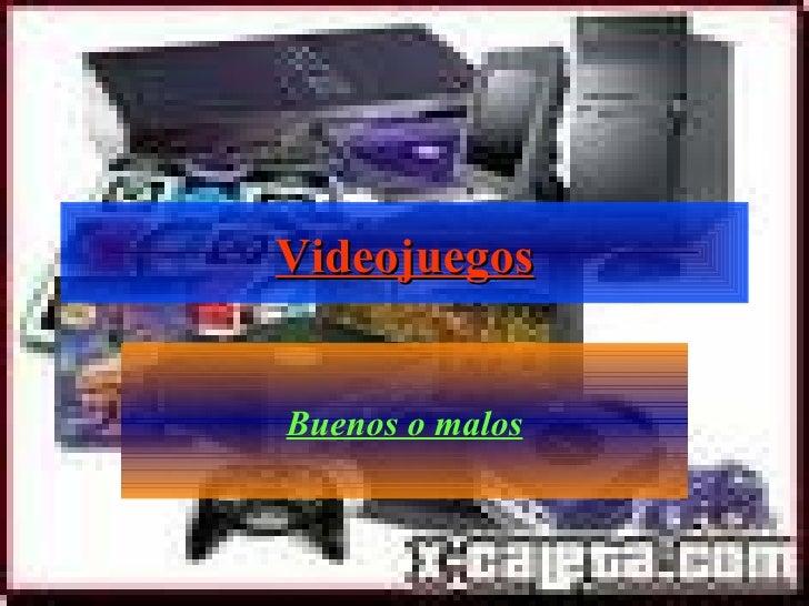 Videojuegos Buenos o malos