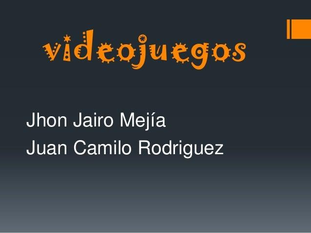 videojuegosJhon Jairo MejíaJuan Camilo Rodriguez