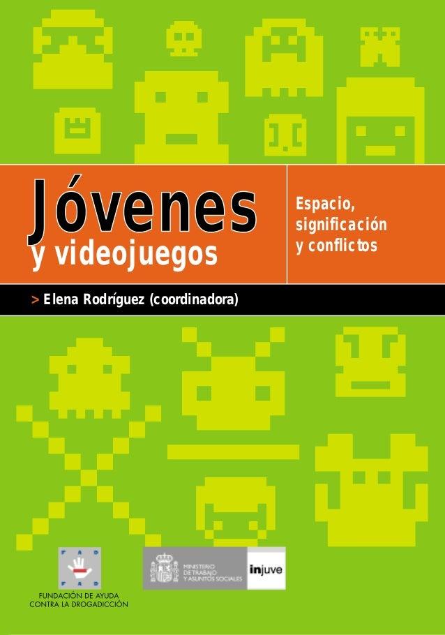 Jóvenes y videojuegos > Elena Rodríguez (coordinadora)  Espacio, significación y conflictos
