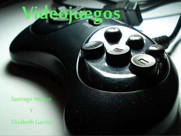 Videojuegos SantiagoMuñoz Y ElizabethGarcía