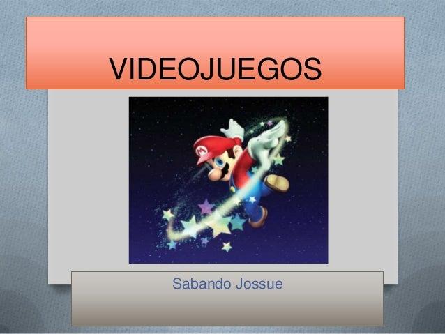 VIDEOJUEGOS Sabando Jossue