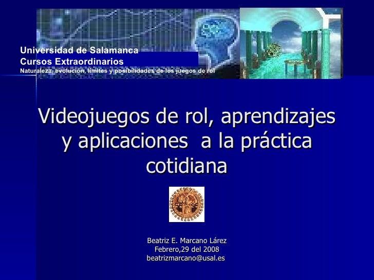 Videojuegos de rol, aprendizajes y aplicaciones  a la práctica cotidiana Beatriz E. Marcano Lárez Febrero,29 del 2008 [ema...