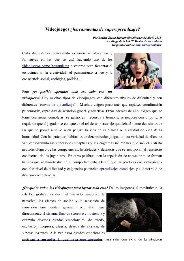 Videojuegos ¿herramientas de superaprendizaje?Por Beatriz Elena Marcano|Publicado: 22 abril, 2013en Blogs de la UNIR Máste...