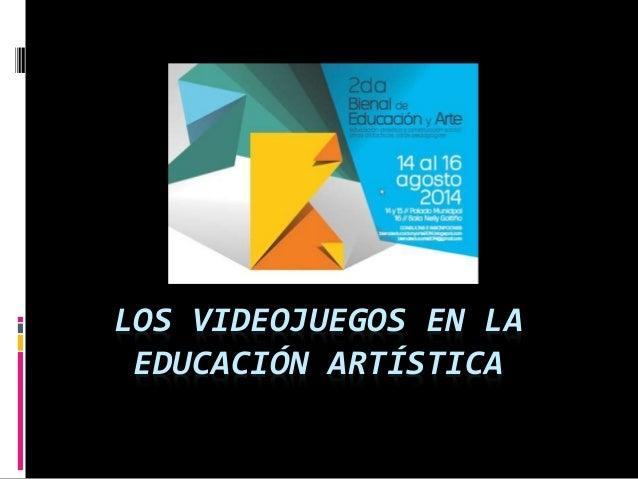 LOS VIDEOJUEGOS EN LA  EDUCACIÓN ARTÍSTICA