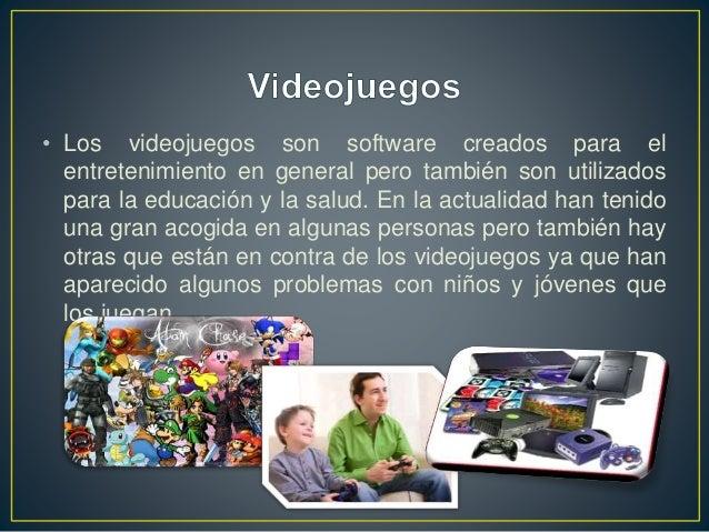 • Los videojuegos son software creados para el entretenimiento en general pero también son utilizados para la educación y ...