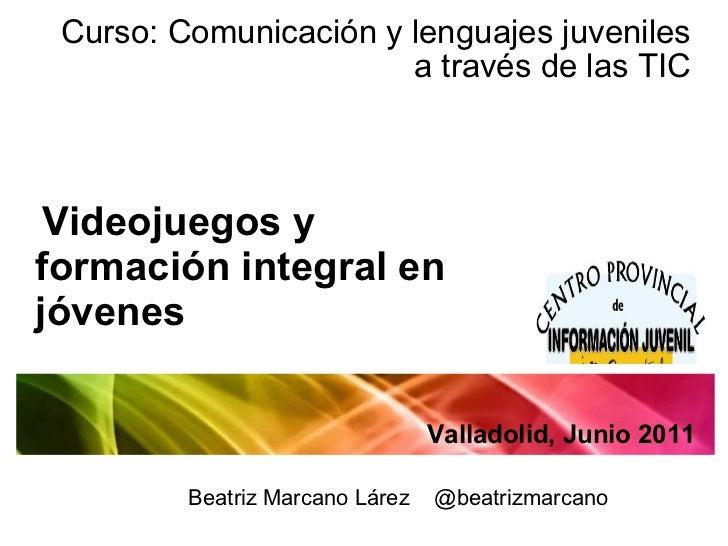 Curso: Comunicación y lenguajes juveniles a través de las TIC Videojuegos y formación integral en jóvenes Valladolid, Juni...