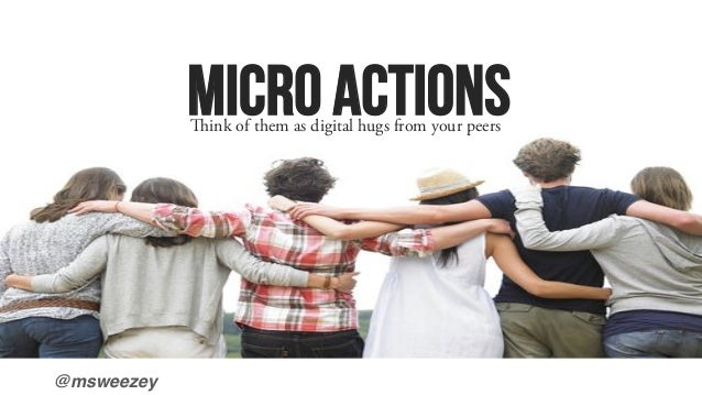 @msweezey! Micro Actionsink of them as digital hugs from your peers