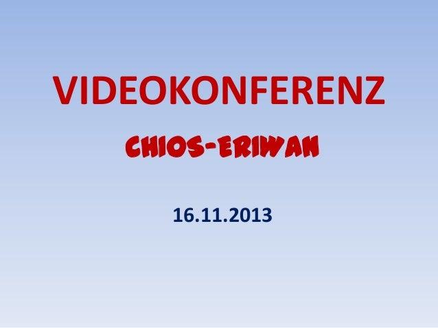 VIDEOKONFERENZ CHIOS-ERIWAN 16.11.2013
