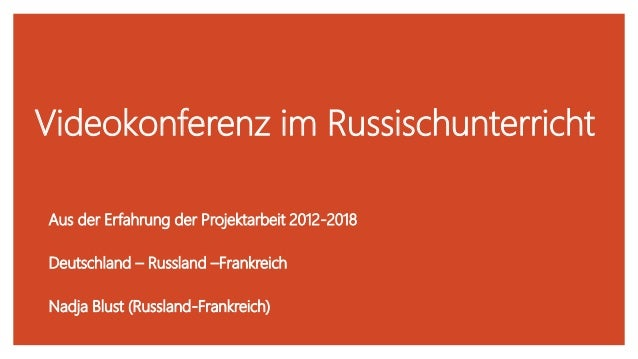 Videokonferenz im Russischunterricht Aus der Erfahrung der Projektarbeit 2012-2018 Deutschland – Russland –Frankreich Nadj...