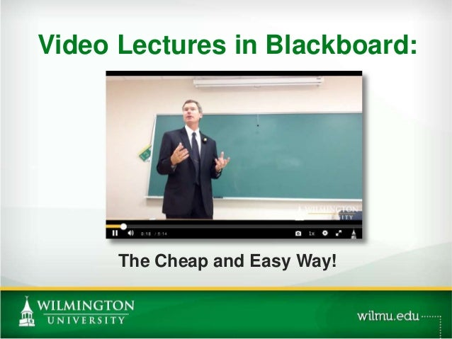 Video Lectures in Blackboard: The Cheap and Easy Way!