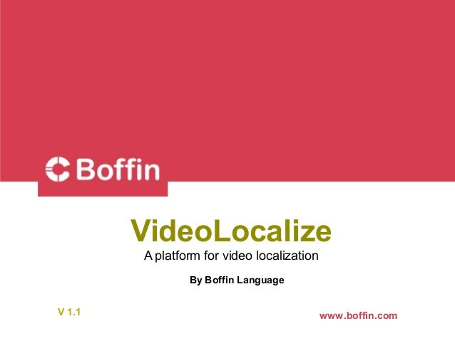www.boffin.comV 1.1 VideoLocalize A platform for video localization By Boffin Language