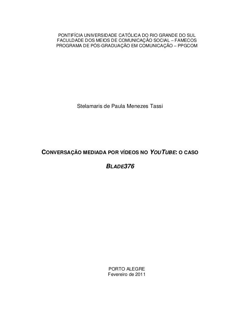 PONTIFÍCIA UNIVERSIDADE CATÓLICA DO RIO GRANDE DO SUL    FACULDADE DOS MEIOS DE COMUNICAÇÃO SOCIAL – FAMECOS    PROGRAMA D...