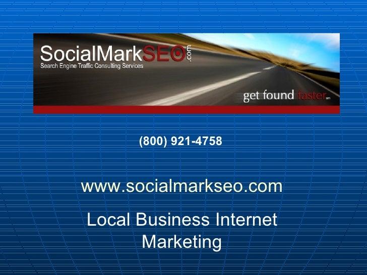 (800) 921-4758   www.socialmarkseo.com Local Business Internet Marketing