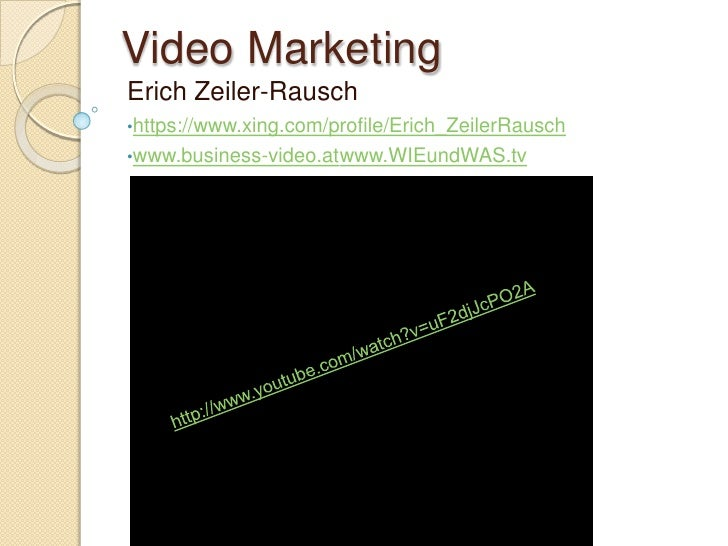 Video Marketing<br />Erich Zeiler-Rausch<br /><ul><li>https://www.xing.com/profile/Erich_ZeilerRausch