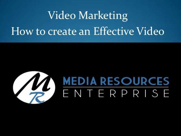 Video Marketing<br />How to create an Effective Video<br />