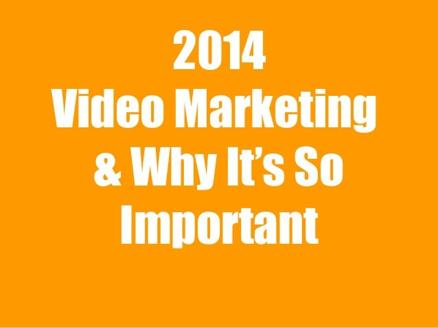 2014 Video Marketing & Why It's So Important