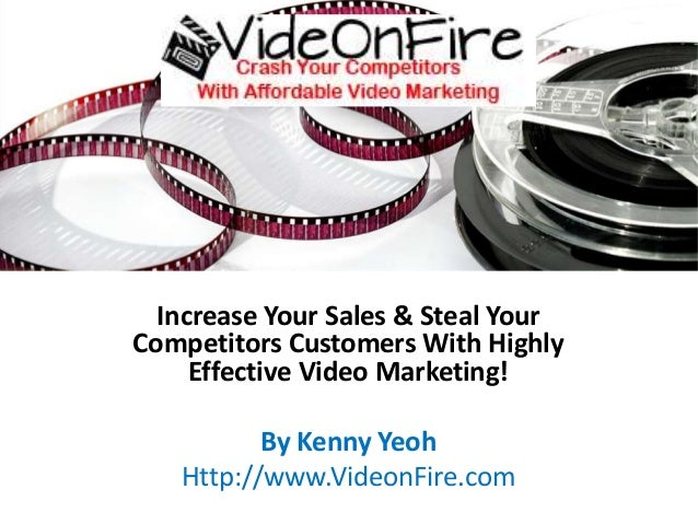 Increase Your Sales & Steal Your Competitors Customers With Highly Effective Video Marketing! By Kenny Yeoh Http://www.Vid...