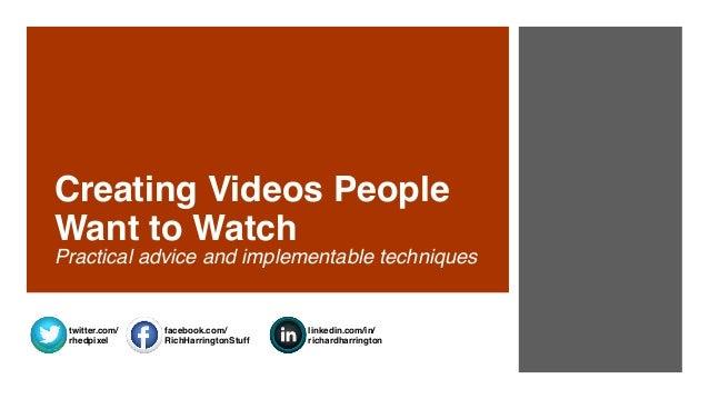 facebook.com/ RichHarringtonStuff linkedin.com/in/ richardharrington twitter.com/ rhedpixel Creating Videos People Want ...