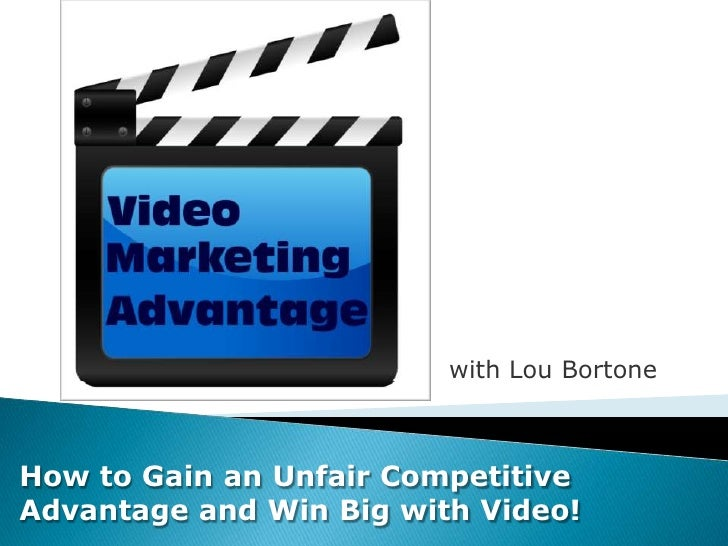 with Lou BortoneHow to Gain an Unfair CompetitiveAdvantage and Win Big with Video!