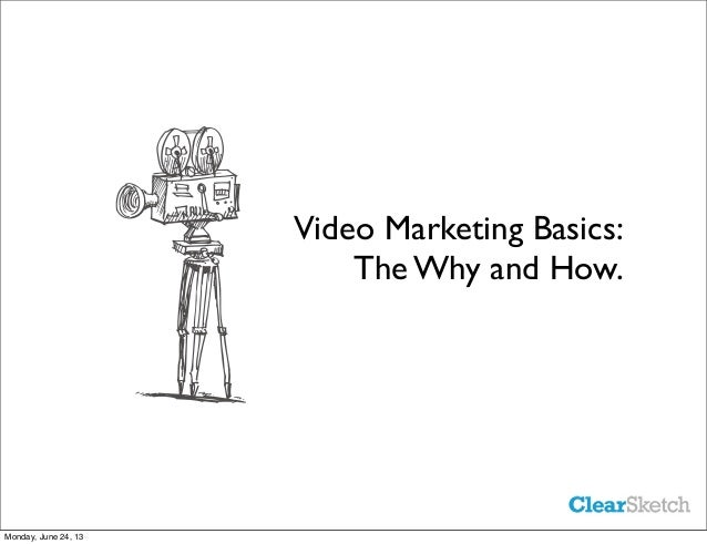 Video Marketing Basics:The Why and How.Monday, June 24, 13