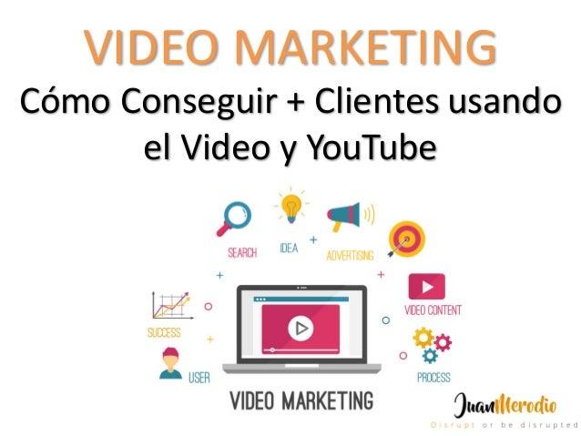 CómoConseguir+Clientesusando elVideoyYouTube VIDEOMARKETING