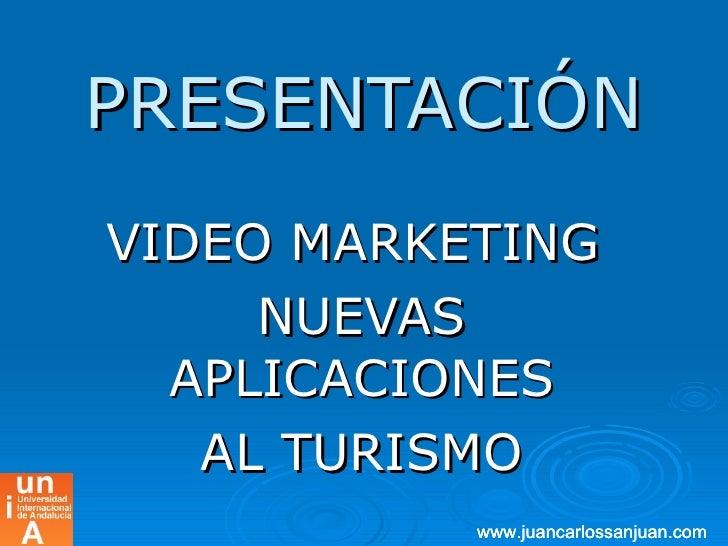 PRESENTACIÓN VIDEO MARKETING  NUEVAS APLICACIONES AL TURISMO www.juancarlossanjuan.com www.juancarlossanjuan.com www.juanc...