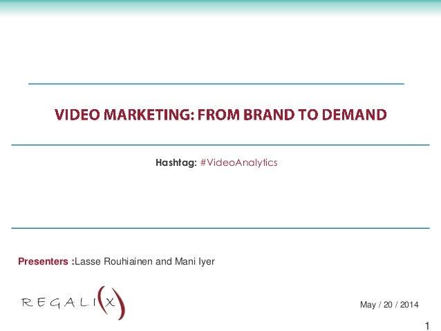 Presenters :Lasse Rouhiainen and Mani Iyer May / 20 / 2014 Hashtag: #VideoAnalytics 1