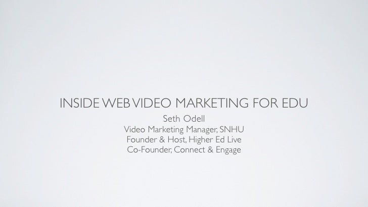 INSIDE WEB VIDEO MARKETING FOR EDU                 Seth Odell        Video Marketing Manager, SNHU        Founder & Host, ...