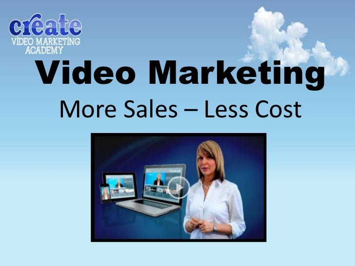 Video Marketing More Sales – Less Cost