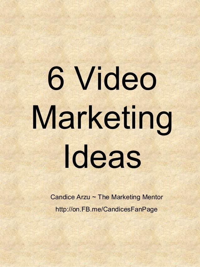 6 VideoMarketingIdeasCandice Arzu ~ The Marketing Mentorhttp://on.FB.me/CandicesFanPage