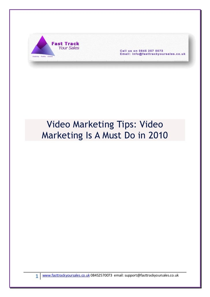 Video Marketing Tips: Video    Marketing Is A Must Do in 20101   www.fasttrackyoursales.co.uk 08452570073 email: support@f...