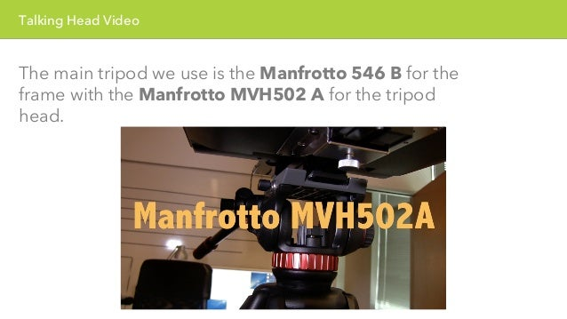 Talking Head Video  We also have two Pearstone VT – 2100 tripods that are  great for a smaller budget and are extremely po...