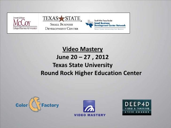 Video Mastery    June 20 – 27 , 2012   Texas State UniversityRound Rock Higher Education Center