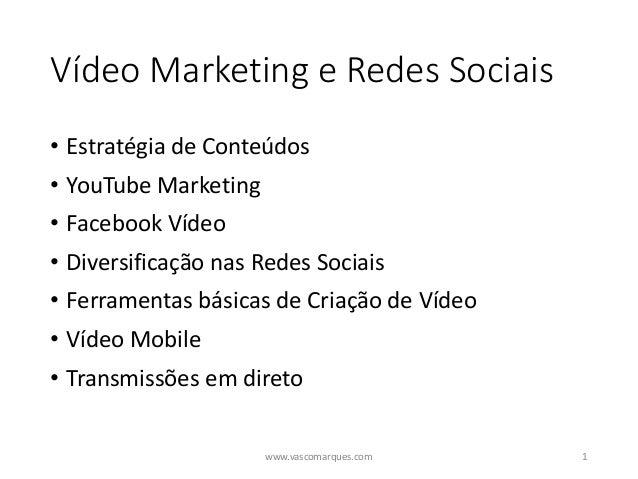 Vídeo Marketing e Redes Sociais • Estratégia de Conteúdos • YouTube Marketing • Facebook Vídeo • Diversificação nas Redes ...
