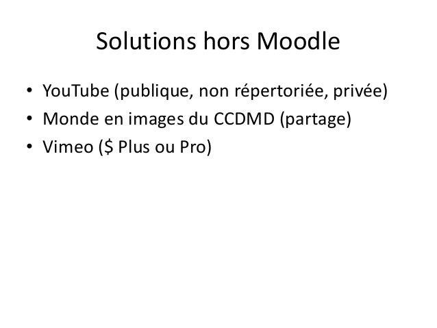 Solutions hors Moodle • YouTube (publique, non répertoriée, privée) • Monde en images du CCDMD (partage) • Vimeo ($ Plus o...