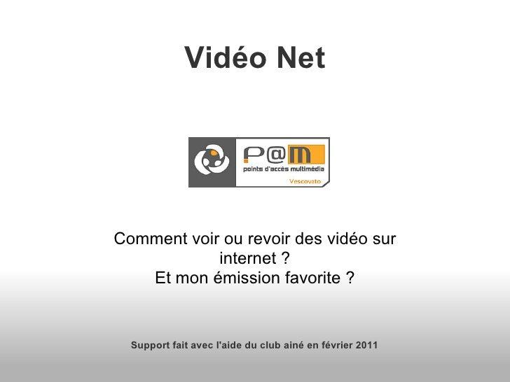 Vidéo NetComment voir ou revoir des vidéo sur            internet ?   Et mon émission favorite ?  Support fait avec laide ...