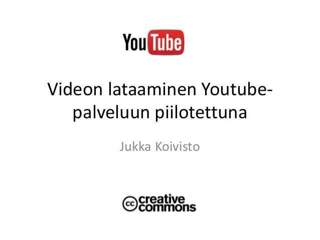 Videon lataaminen Youtube- palveluun piilotettuna Jukka Koivisto