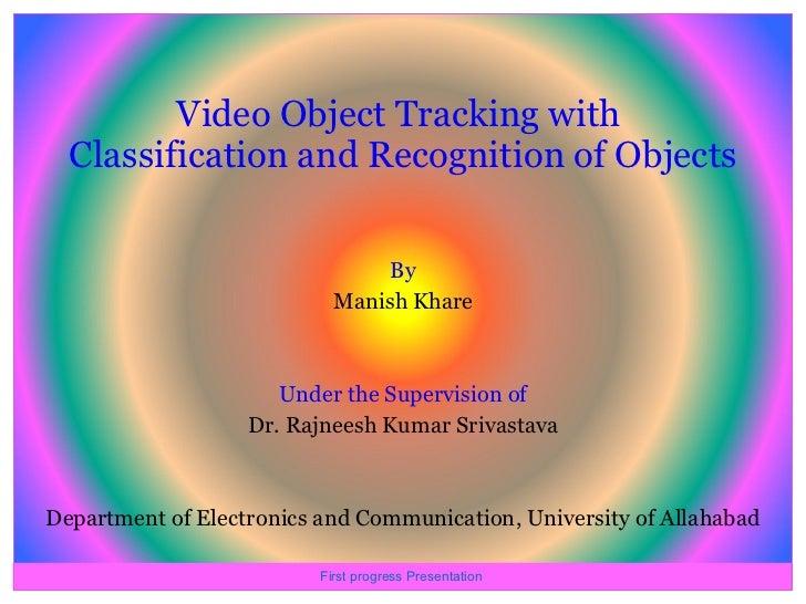 Video Object Tracking with  Classification and Recognition of Objects <ul><li>By </li></ul><ul><li>Manish Khare </li></ul>...