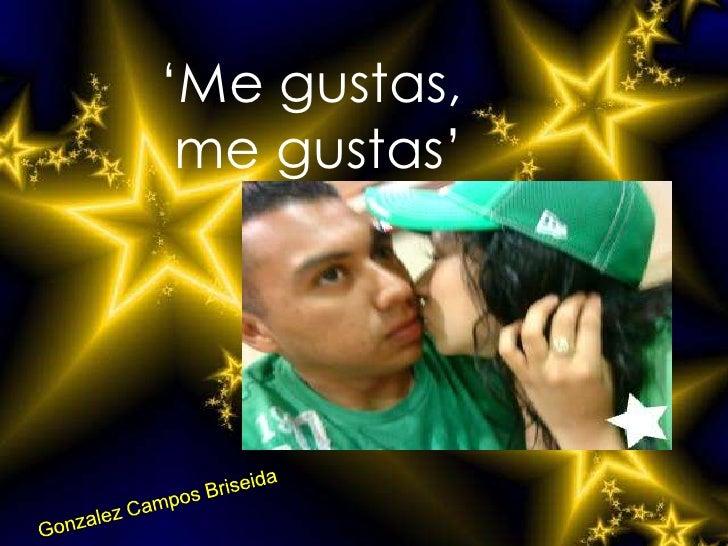 'Me gustas,  me gustas'   Presentaaaaa      by briseida