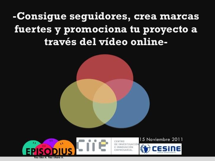-Consigue seguidores, crea marcasfuertes y promociona tu proyecto a      través del vídeo online-                       15...