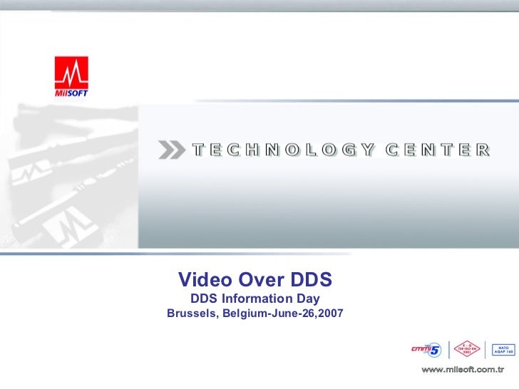 Video Over DDS                       DDS Information Day                   Brussels, Belgium-June-26,2007Copyright © MilSO...