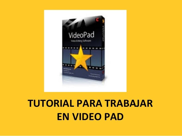 TUTORIAL PARA TRABAJAR EN VIDEO PAD
