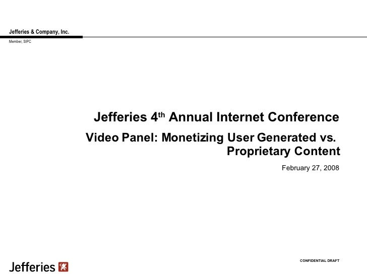 Jefferies & Company, Inc. Jefferies 4 th  Annual Internet Conference February 27, 2008 CONFIDENTIAL DRAFT Member, SIPC Vid...