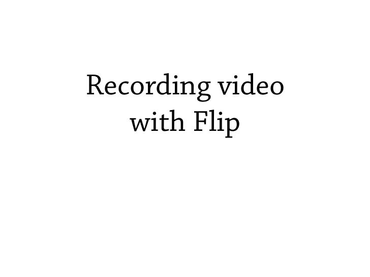 Recording video    with Flip