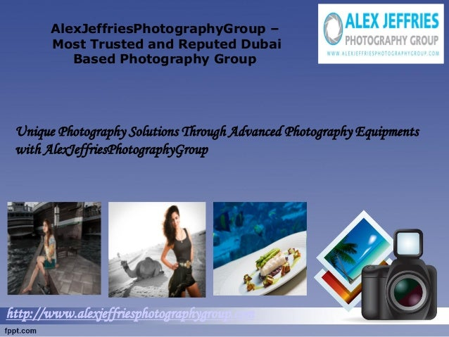 AlexJeffriesPhotographyGroup – Most Trusted and Reputed Dubai Based Photography Group  Unique Photography Solutions Throug...