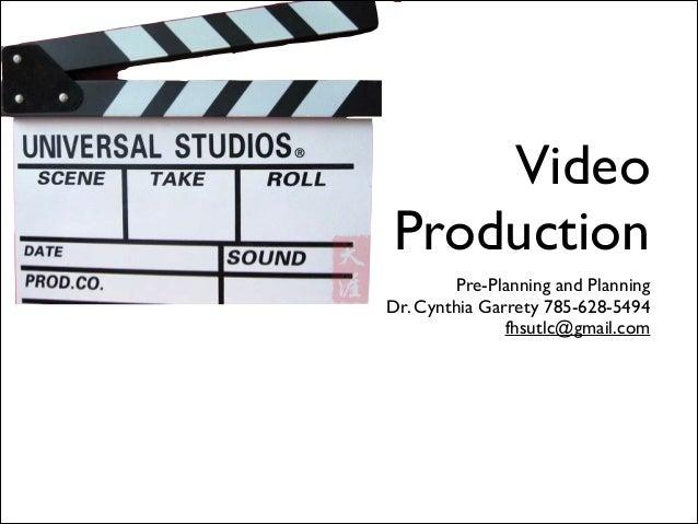 Video Production Pre-Planning and Planning  Dr. Cynthia Garrety 785-628-5494  fhsutlc@gmail.com  !