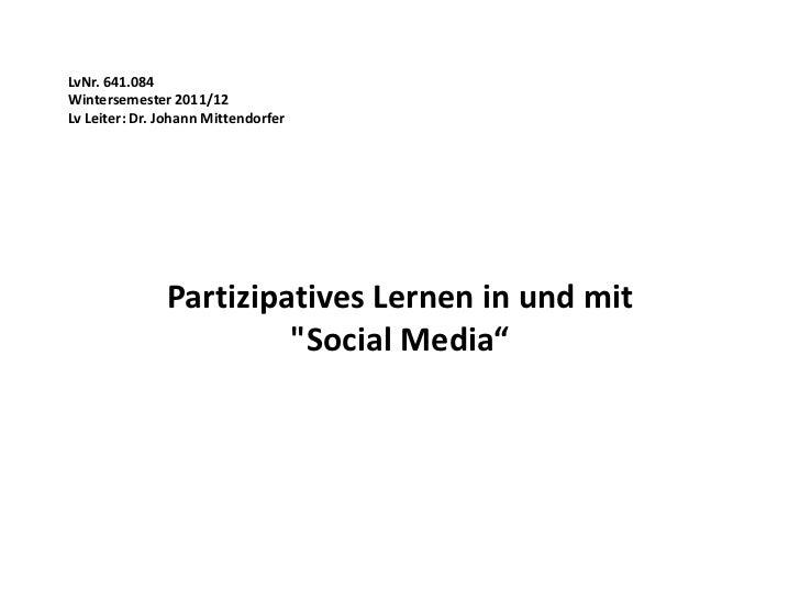 LvNr. 641.084Wintersemester 2011/12Lv Leiter: Dr. Johann Mittendorfer               Partizipatives Lernen in und mit      ...